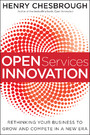 Open Services Innovation - Rethinking Your Business to Grow and Compete in a New Era