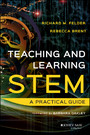 Teaching and Learning STEM - A Practical Guide