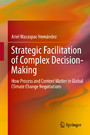 Strategic Facilitation of Complex Decision-Making - How Process and Context Matter in Global Climate Change Negotiations