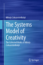 The Systems Model of Creativity - The Collected Works of Mihaly Csikszentmihalyi